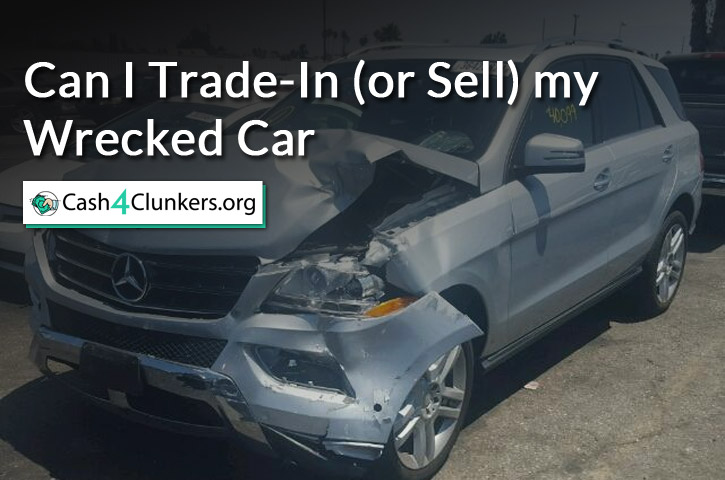 Can I Trade-In (or Sell) my Wrecked Car